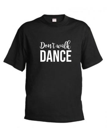 Tričko Don't Walk, Dance