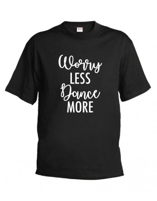 Tričko Worry Less, Dance More